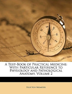 A Text-Book of Practical Medicine: With Particular Reference to Physiology and Pathological Anatomy, Volume 2 written by Von Niemeyer, Felix