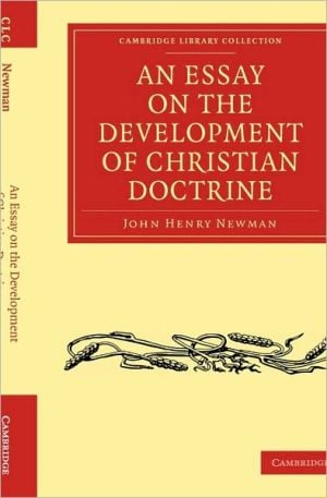 newman essay on development Newman's work represents one of the first and most notable attempts to place catholic thought  i want this edition of an essay on the development of christian.