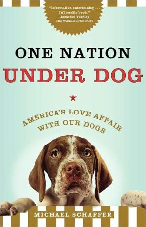 One Nation under Dog: America's Love Affair with Our Dogs book written by Michael Schaffer