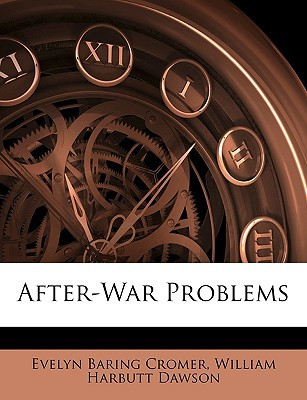 After-War Problems book written by Cromer, Evelyn Baring , Dawson, William Harbutt