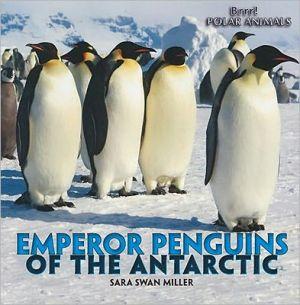 Emperor Penguins of the Antarctic book written by Sara Swan Miller