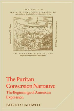 The Puritan Conversion Narrative: The Beginnings of American Expression book written by Patricia Caldwell