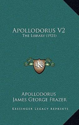 Apollodorus V2: The Library (1921) written by Apollodorus , Frazer, James George