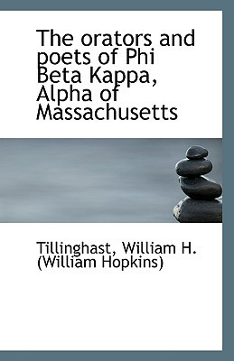 The Orators and Poets of Phi Beta Kappa, Alpha of Massachusetts book written by William H. (William Hopkins), Tillinghas