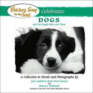 Chicken Soup for the Soul Celebrates Dogs and the People who Love Them book written by Jack Canfield
