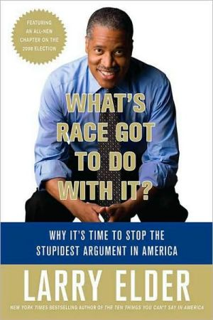 What's Race Got to Do with It?: Why It's Time to Stop the Stupidest Argument in America book written by Larry Elder