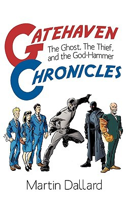 Gatehaven Chronicles: The Ghost, the Thief and the God-Hammer written by Dallard, Martin