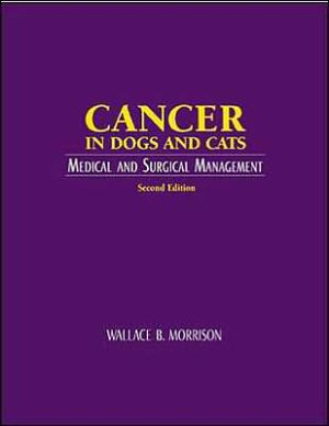 Cancer in Dogs and Cats: Medical and Surgical Management book written by Wallace B. Morrison