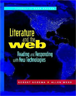 Literature and the Web: Reading and Responding with New Technologies written by Robert Rozema