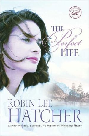 The Perfect Life book written by Robin Lee Hatcher