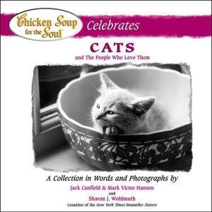 Chicken Soup for the Soul Celebrates Cats and the People who Love Them book written by Jack Canfield