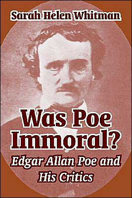 Was Poe Immoral?: Edgar Allan Poe and His Critics book written by Sarah Helen Whitman