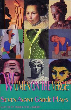 Women on the Verge: Seven Avant-Garde American Plays written by Rosette C. Lamont