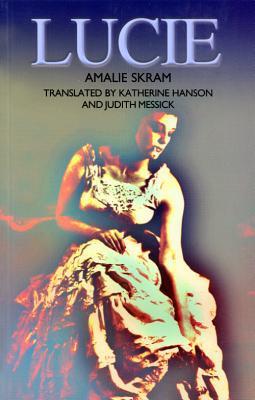 Lucie written by Amalie Skram, Katherine Hanson, Judith Messick
