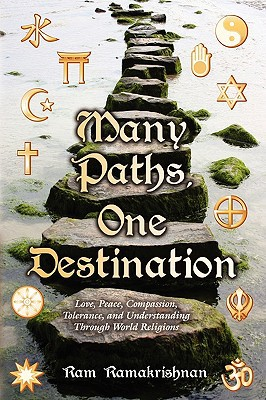 Many Paths, One Destination: Love, Peace, Compassion, Tolerance, and Understanding Through World Religions written by Ramakrishnan, Ram