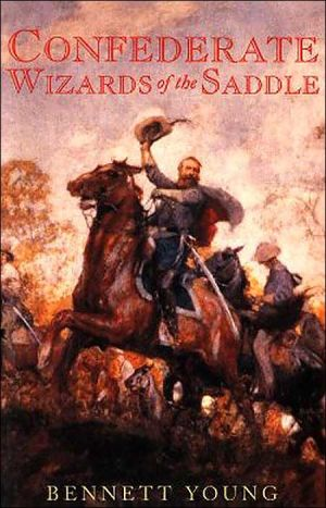 Confederate Wizards of the Saddle book written by Bennett H. Young
