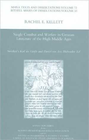 Single Combat and Warfare in German Literature of the High Middle Ages: Stricker's 'Karl der Grosse' and 'Daniel Von Dem Blühenden Tal' book written by Rachel E. Kellett