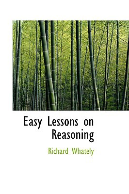 Easy Lessons on Reasoning book written by Whately, Richard