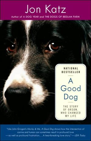 A Good Dog: The Story of Orson, Who Changed My Life book written by Jon Katz
