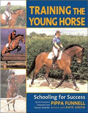 Training the Young Horse : Schooling for Success book written by Pippa Funnell, Kit Houghton, Kate Green