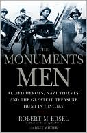 The Monuments Men: Allied Heroes, Nazi Thieves, and the Greatest Treasure Hunt in History book written by Robert M. Edsel