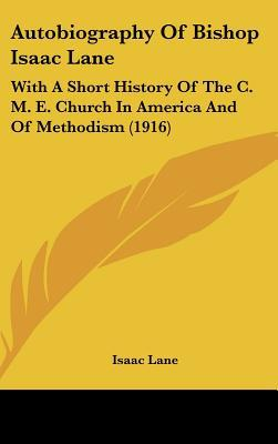 Autobiography Of Bishop Isaac Lane: With A Short History Of The C. M. E. Church In America A... written by Isaac Lane