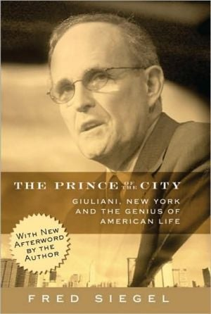 Prince of the City: Giuliani, New York, and the Genius of American Life book written by Fred Siegel