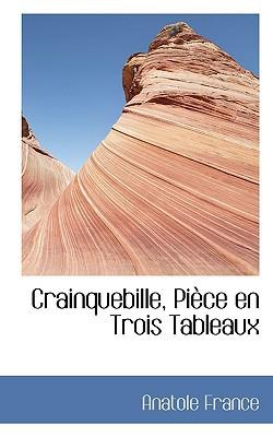Crainquebille, Pi Ce En Trois Tableaux book written by France, Anatole