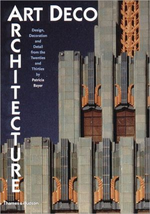 Art Deco Architecture: Design, Decoration, and Detail from the Twenties and Thirties book written by Patricia Bayer