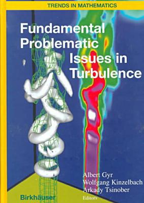 Fundamental Problematic Issues In Turbulence book written by Albert Gyr