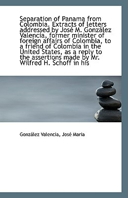 Separation of Panama from Colombia. Extracts of Letters Addressed by Jos M. Gonz Lez Valencia, Form written by Valencia, Jos Maria Gonzlez