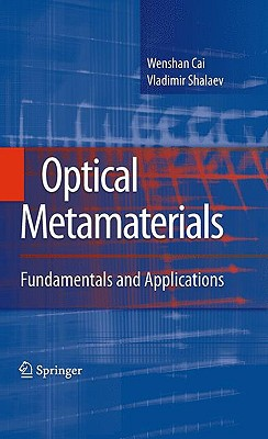 Optical Metamaterials: Fundamentals and Applications written by Cai, Wenshan , Shalaev, Vladimir