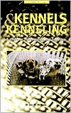 Kennels and Kenneling: A Guide for Hobbyists and Professionals book written by Joel M. McMains