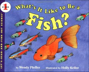What's It Like to Be a Fish? written by Wendy Pfeffer