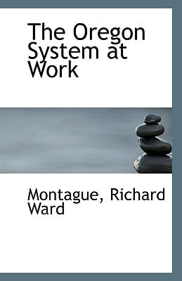 The Oregon System at Work book written by Ward, Montague Richard