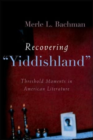 """Recovering """"Yiddishland"""": Threshold Moments in American Literature book written by Merle L. Bachman"""