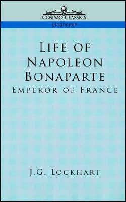Life Of Napoleon Bonaparte book written by John Gibson Lockhart