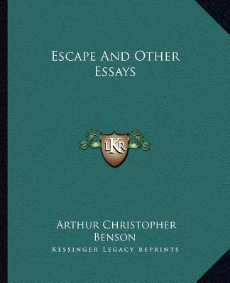 Escape and Other Essays book written by Benson, Arthur Christopher
