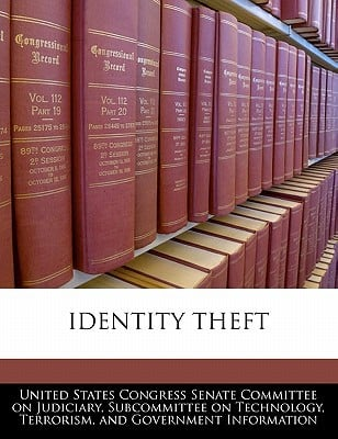 Identity Theft written by United States Congress Senate Committee