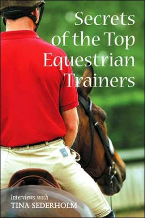 Secrets of the Top Equestrian Trainers book written by Tina Sederholm