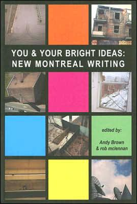 You & Your Bright Ideas: New Montreal Writing, Vol. 1 book written by Andy Brown