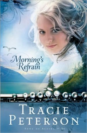 Morning's Refrain (Song of Alaska Series #2) book written by Tracie Peterson