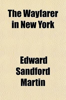 The Wayfarer in New York book written by Martin, Edward Sandford