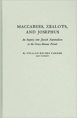Maccabees, Zealots, and Josephus: An Inquiry into Jewish Nationalism in the Greco-Roman Period book written by ABC-CLIO