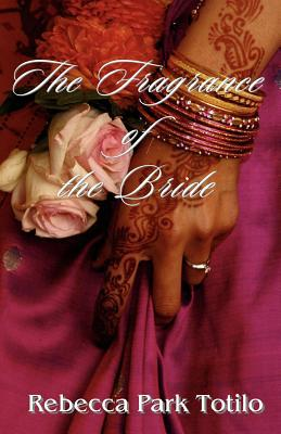 The Fragrance of the Bride written by Totilo, Rebecca Park