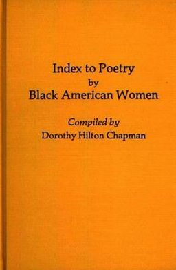 Index to Poetry by Black American Women (Bibliographies and Indexes in Afro-American and American Studies Series) book written by Dorothy Hilton Chapman