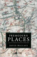 Premodern Places: Calais to Surinam, Chaucer to Aphra Behn written by David Wallace
