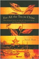 For All the Tea in China: How England Stole the World's Favorite Drink and Changed History book written by Sarah Rose