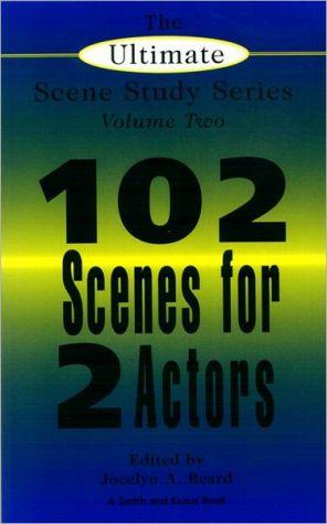 Ultimate Scene Study Book: 102 Short Scenes for Two Actors, Vol. 2 book written by Jocelyn Beard