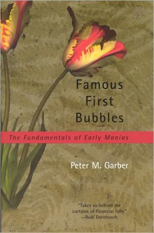 Famous First Bubbles: The Fundamentals of Early Manias book written by Peter M. Garber